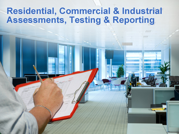 residential, commercial & industrial assessments, testing & reporting